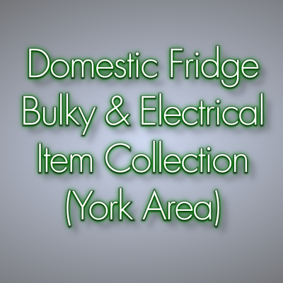 Domestic Fridge, Bulky, & Electrical Item Collection (York Area)